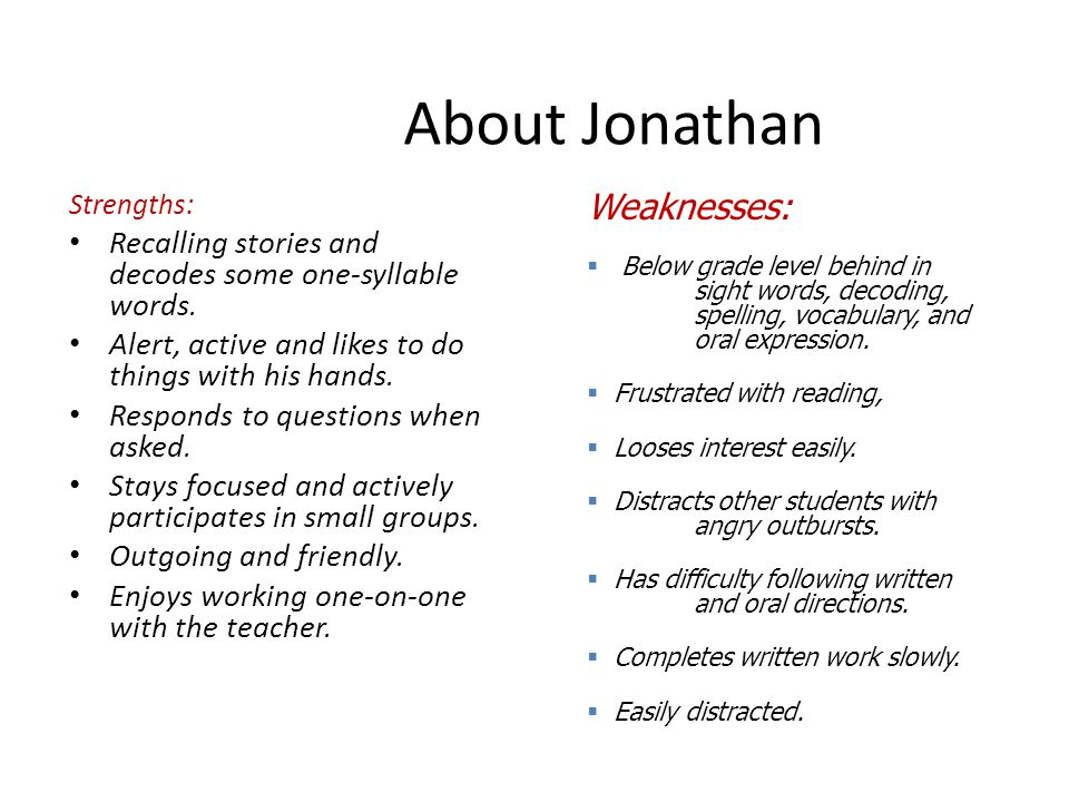 About Jonathan Strengths: Recalling stories and decodes some one-syllable words.
