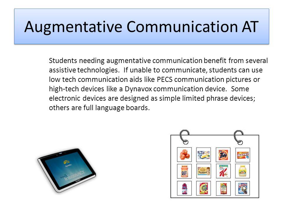 Augmentative Communication AT Students needing augmentative communication benefit from several assistive technologies.