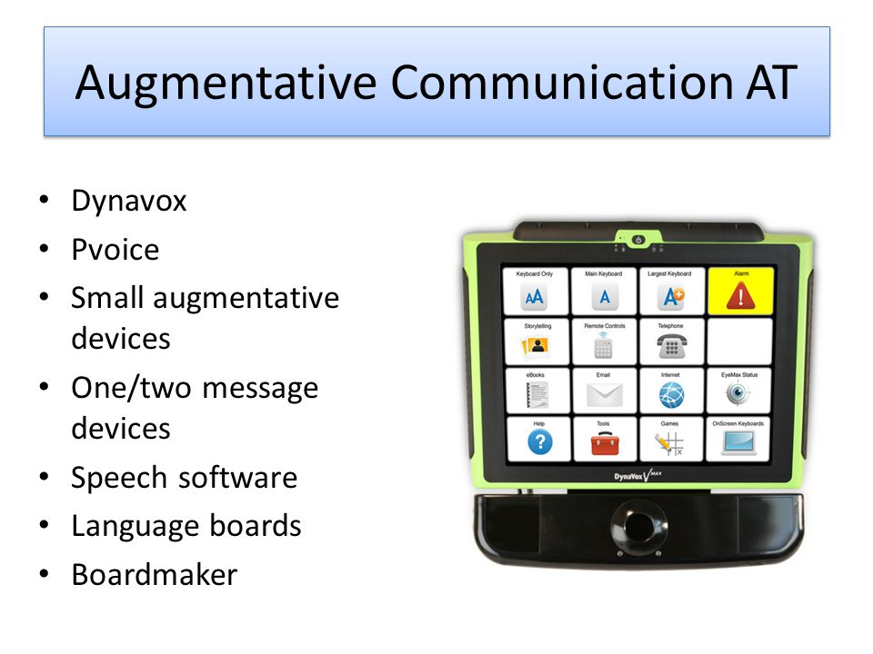 Augmentative Communication AT Dynavox Pvoice Small augmentative devices One/two message devices Speech software Language boards Boardmaker