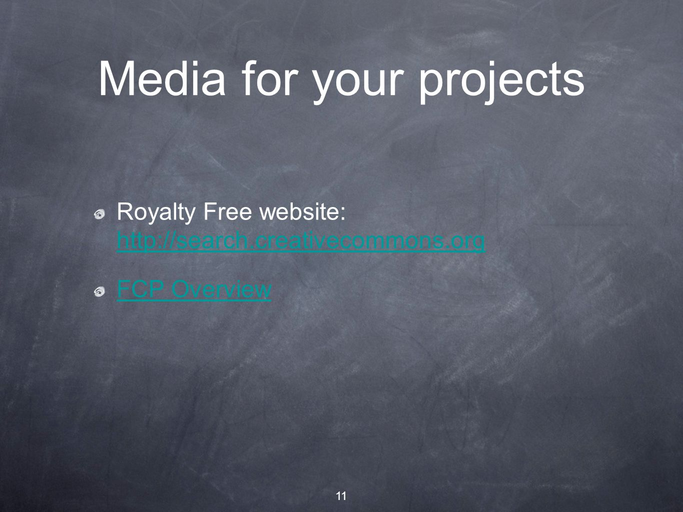 11 Media for your projects Royalty Free website: http://search.creativecommons.org http://search.creativecommons.org FCP Overview