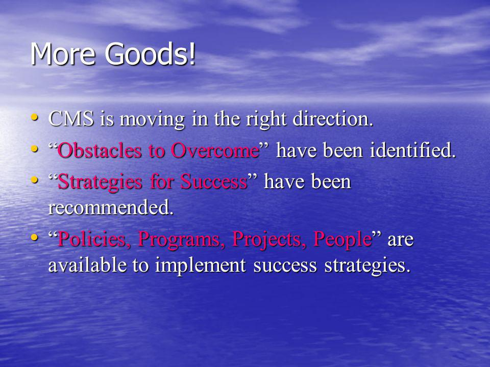 More Goods. CMS is moving in the right direction.