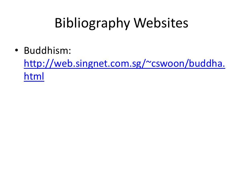 Bibliography Websites Buddhism: http://web.singnet.com.sg/~cswoon/buddha.