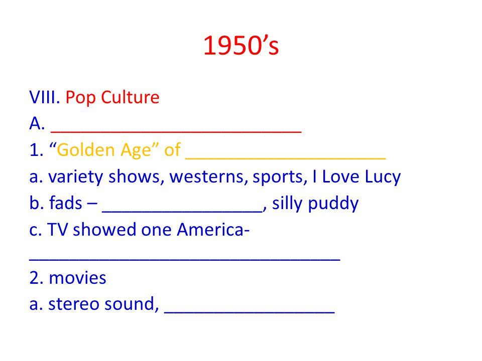 1950's VIII. Pop Culture A. _________________________ 1.