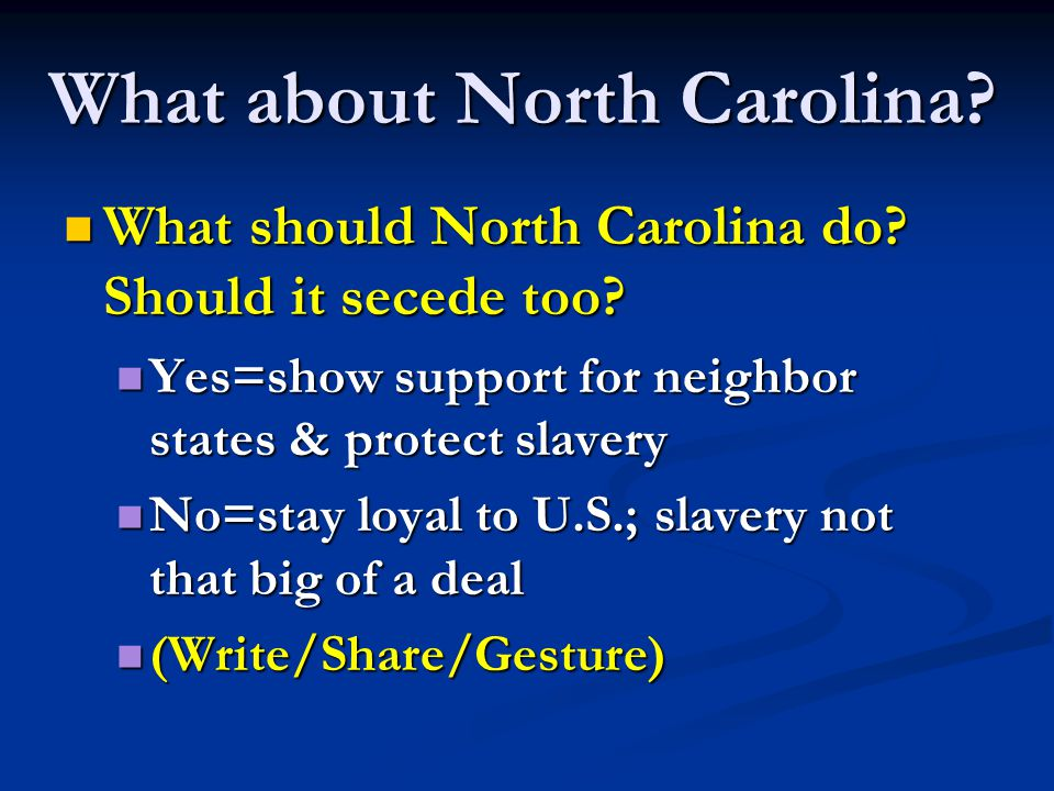 What about North Carolina? What should North Carolina do? Should it secede too? What should North Carolina do? Should it secede too? Yes=show support
