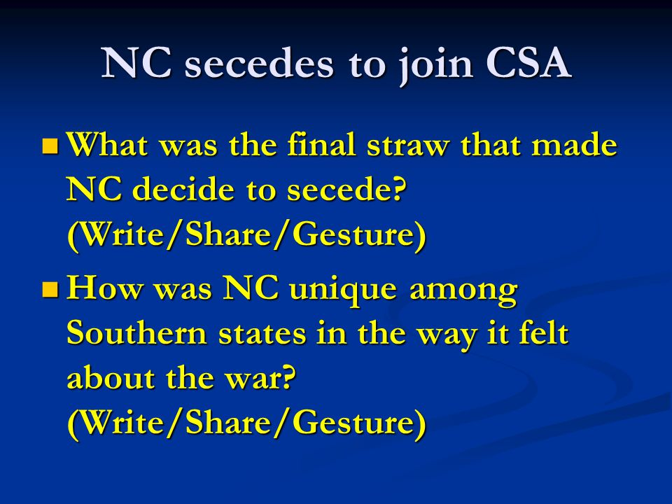 NC secedes to join CSA What was the final straw that made NC decide to secede? (Write/Share/Gesture) What was the final straw that made NC decide to s