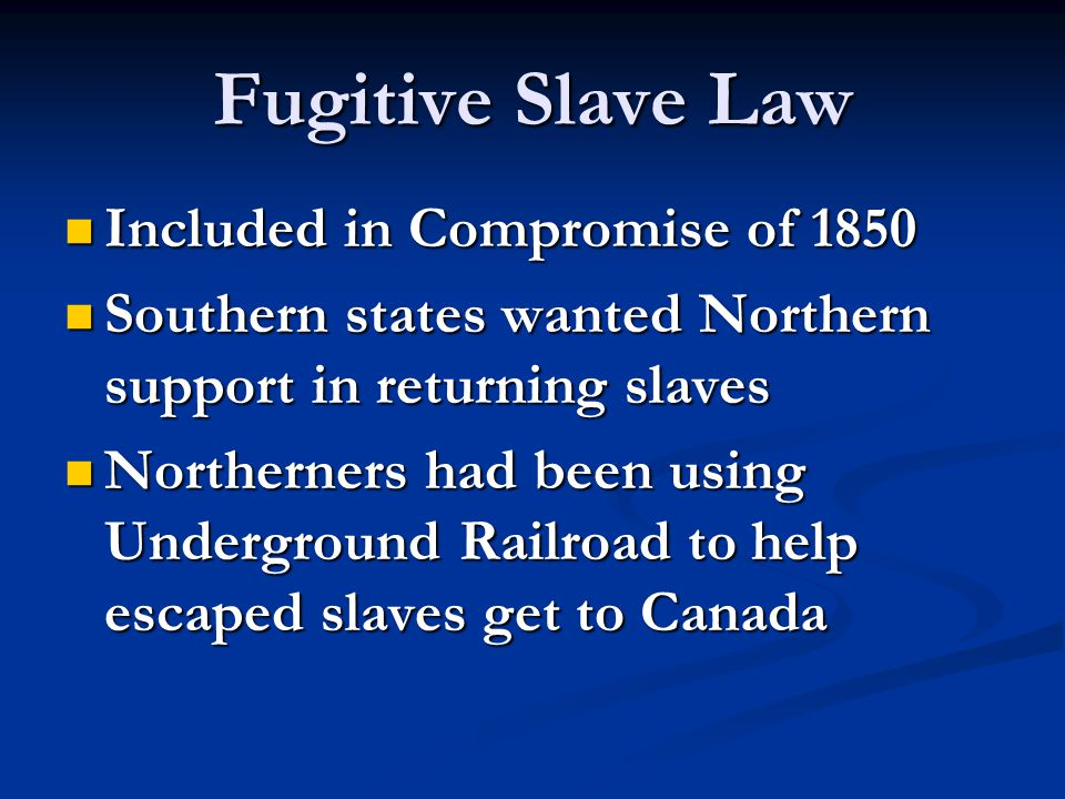 Fugitive Slave Law Law said all citizens had to help catch and return runaway slaves Law said all citizens had to help catch and return runaway slaves Brutally enforced by slaveowners Brutally enforced by slaveowners Southerners saw law as important to nation Southerners saw law as important to nation Hated and avoided by many in North Hated and avoided by many in North