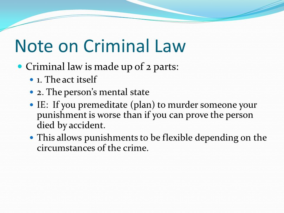 Note on Criminal Law Criminal law is made up of 2 parts: 1.