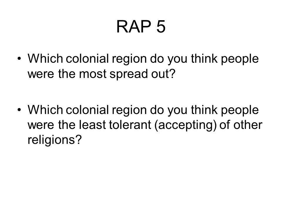 RAP 5 Which colonial region do you think people were the most spread out.