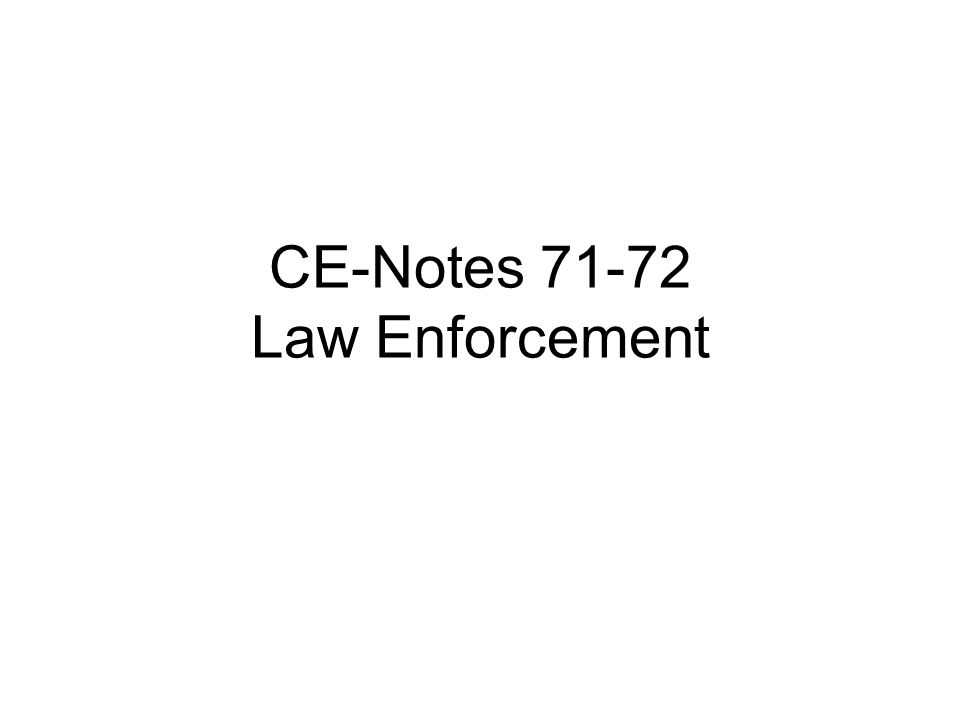 CE-Notes 71-72 Law Enforcement