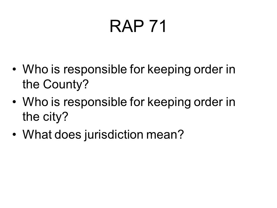 RAP 71 Who is responsible for keeping order in the County.