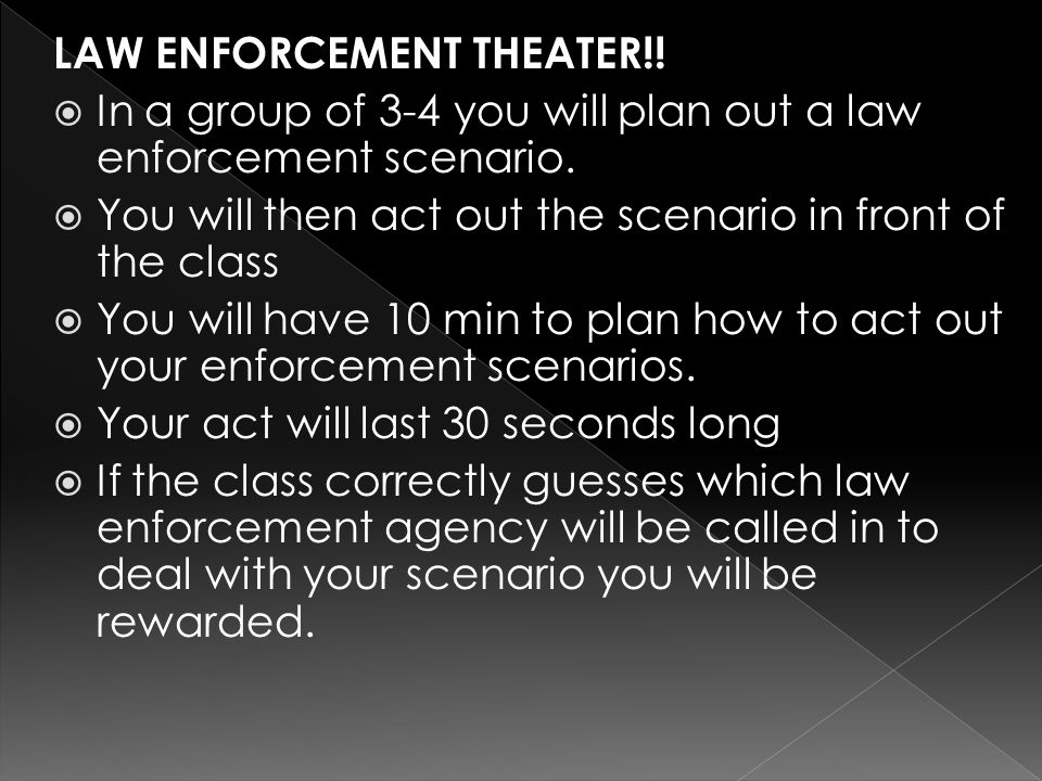LAW ENFORCEMENT THEATER!.  In a group of 3-4 you will plan out a law enforcement scenario.