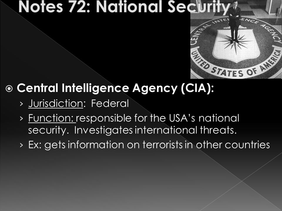  Central Intelligence Agency (CIA): › Jurisdiction: Federal › Function: responsible for the USA's national security.