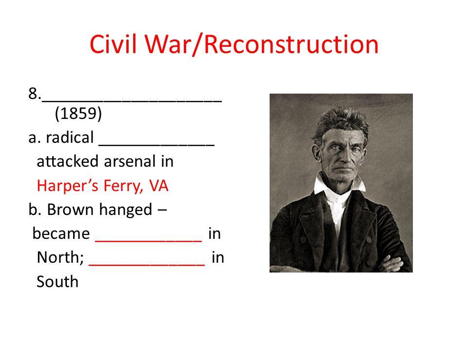Civil War/Reconstruction 8.____________________ (1859) a.