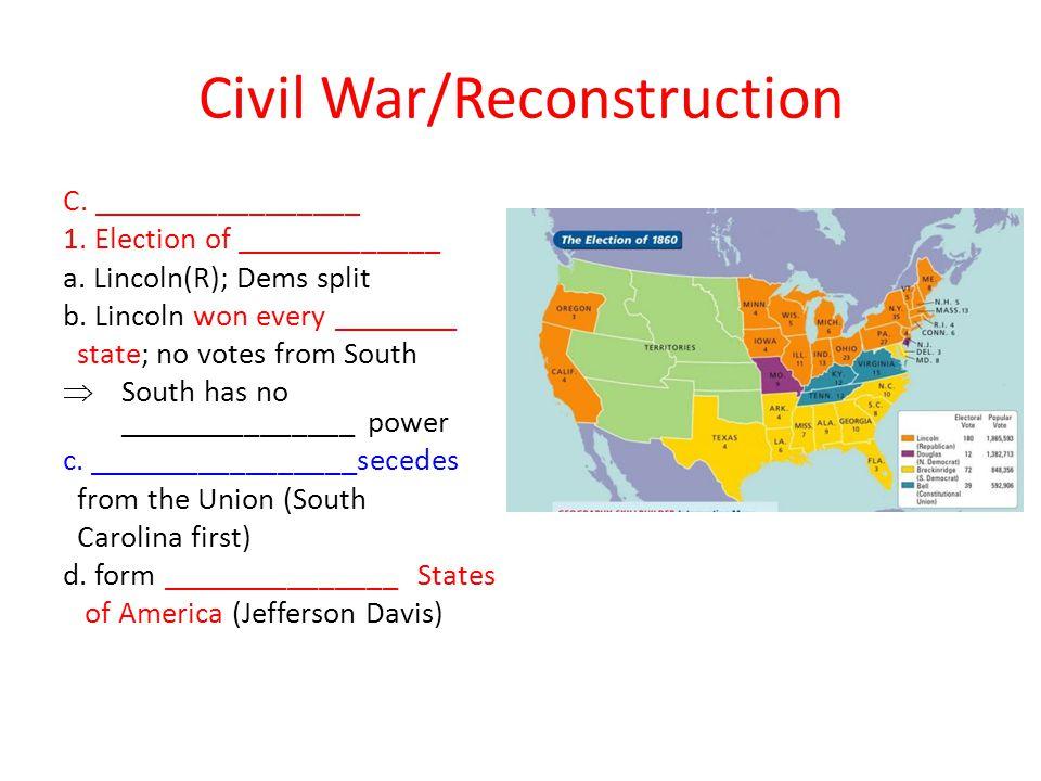 Civil War/Reconstruction C._________________ 1. Election of _____________ a.