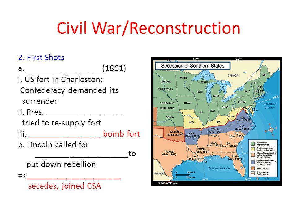 Civil War/Reconstruction 2.First Shots a. _________________(1861) i.