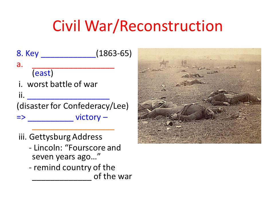 Civil War/Reconstruction 8.Key ____________(1863-65) a.__________________ (east) i.