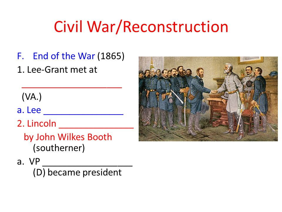 Civil War/Reconstruction F.End of the War (1865) 1.