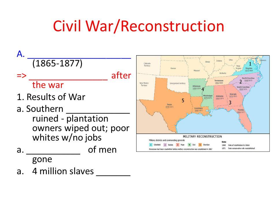 Civil War/Reconstruction A._____________________ (1865-1877) => ________________ after the war 1.