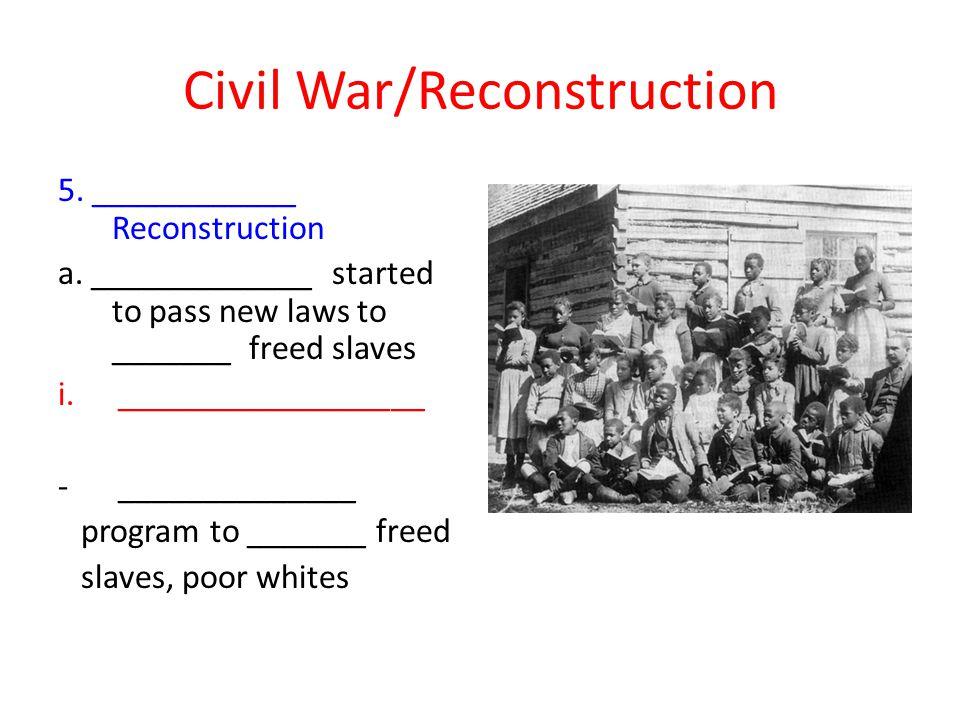 Civil War/Reconstruction 5.____________ Reconstruction a.
