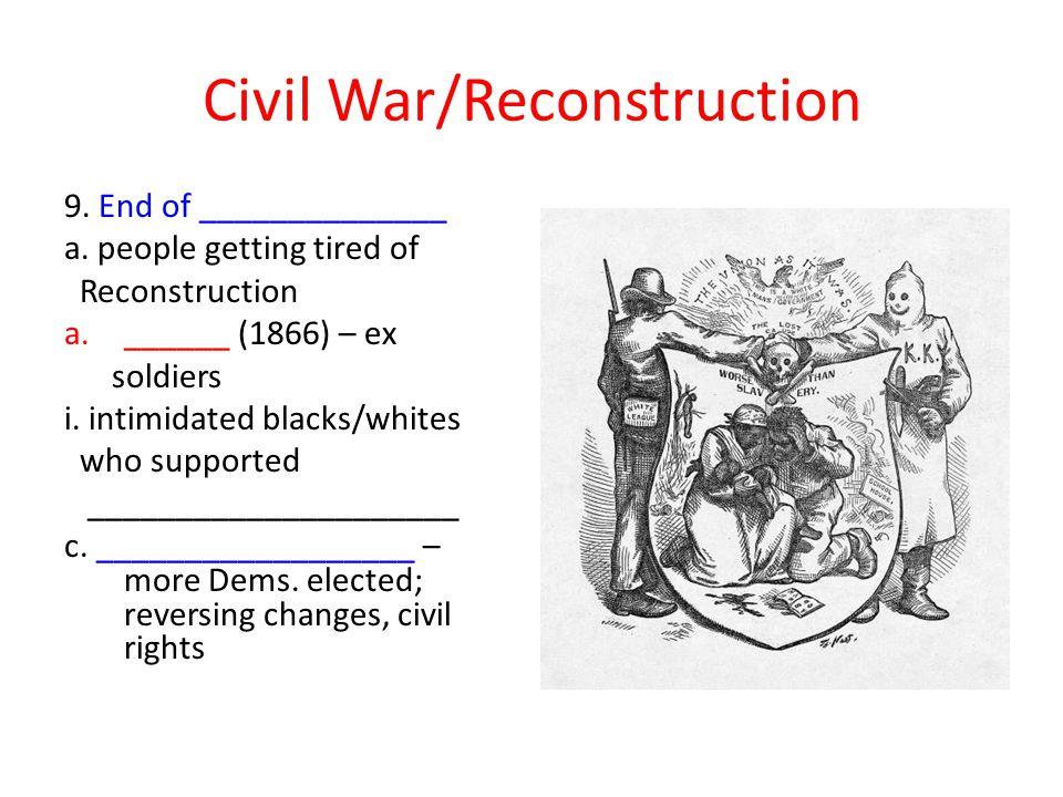 Civil War/Reconstruction 9.End of ______________ a.