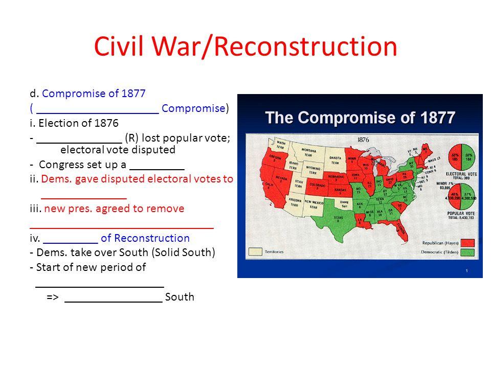 Civil War/Reconstruction d.Compromise of 1877 ( ____________________ Compromise) i.