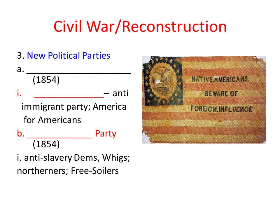 Civil War/Reconstruction 3.New Political Parties a.