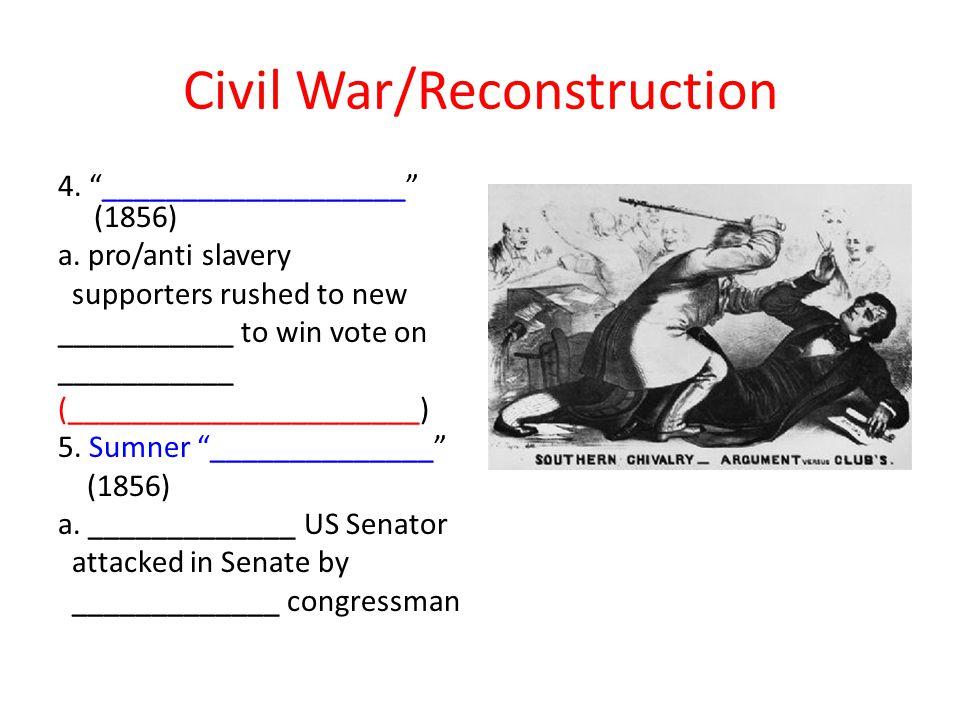 Civil War/Reconstruction 4. ___________________ (1856) a.
