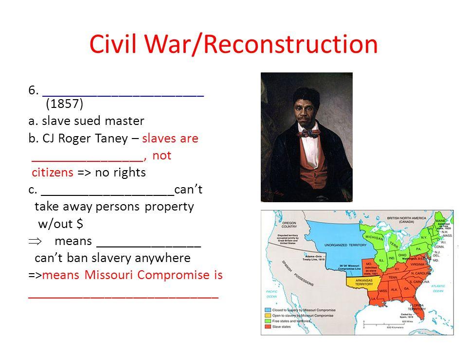 Civil War/Reconstruction 6._______________________ (1857) a.