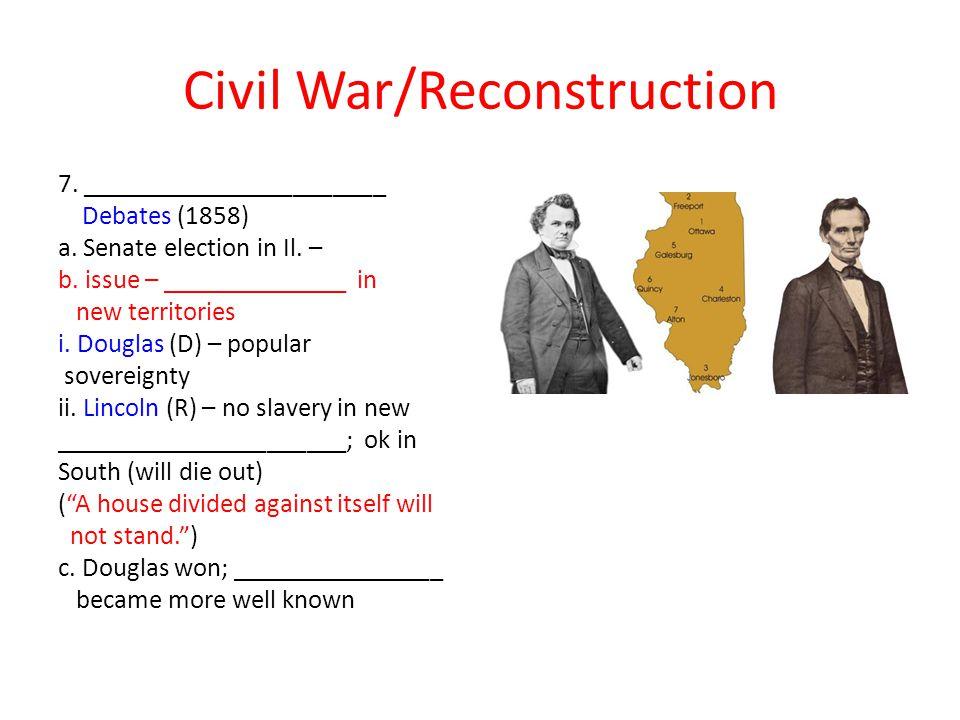Civil War/Reconstruction 7._______________________ Debates (1858) a.