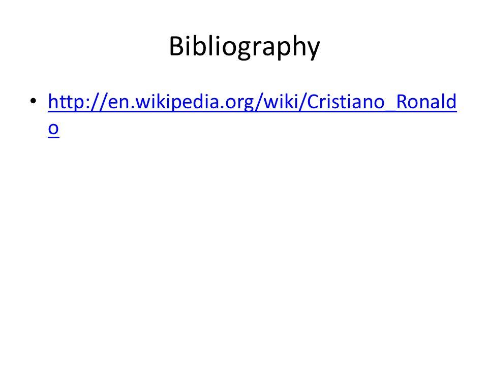 Bibliography http://en.wikipedia.org/wiki/Cristiano_Ronald o http://en.wikipedia.org/wiki/Cristiano_Ronald o
