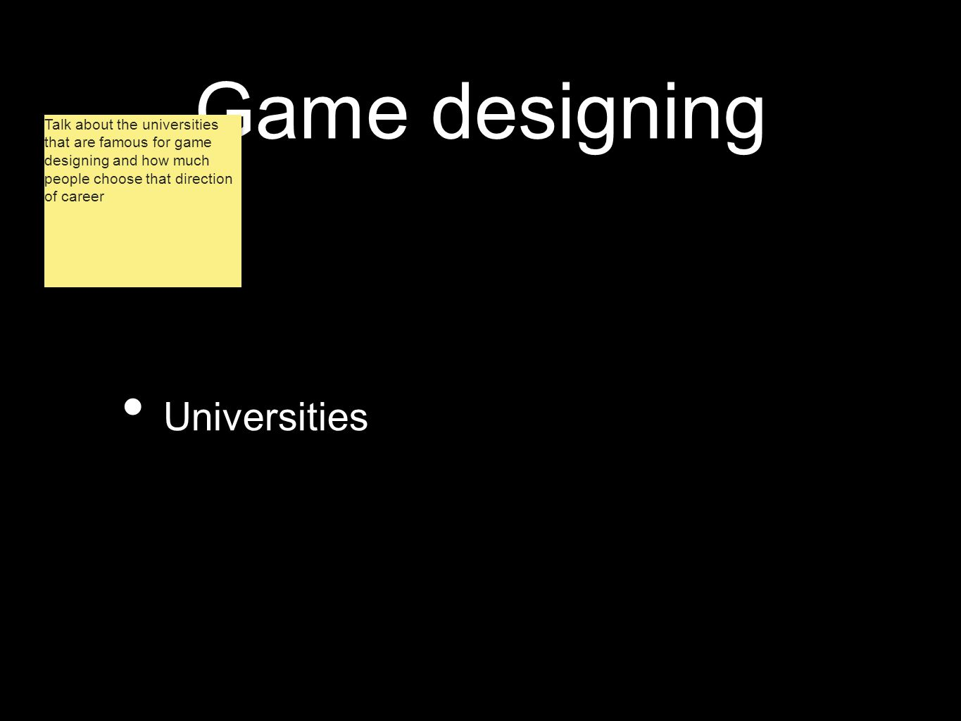 Game designing Universities Talk about the universities that are famous for game designing and how much people choose that direction of career