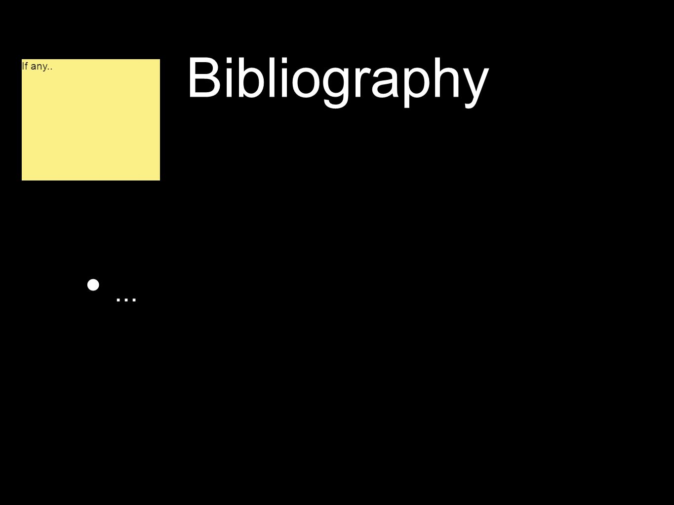Bibliography... If any..