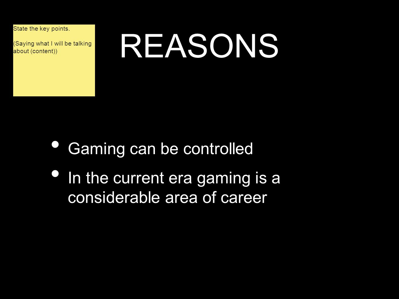 REASONS Gaming can be controlled In the current era gaming is a considerable area of career State the key points. (Saying what I will be talking about