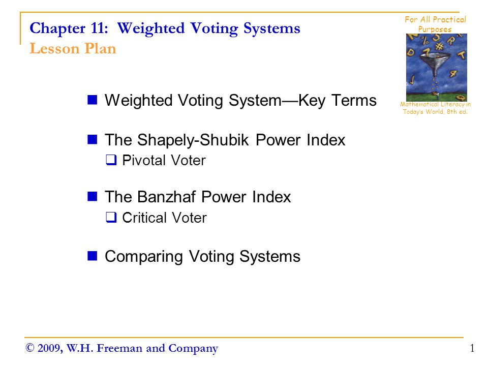 Chapter 11: Weighted Voting Systems Lesson Plan Weighted Voting System—Key Terms The Shapely-Shubik Power Index  Pivotal Voter The Banzhaf Power Inde