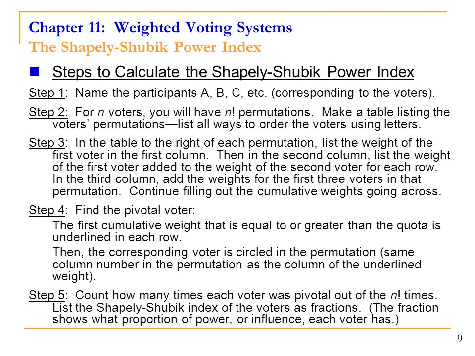 Chapter 11: Weighted Voting Systems The Shapely-Shubik Power Index Steps to Calculate the Shapely-Shubik Power Index Step 1: Name the participants A,