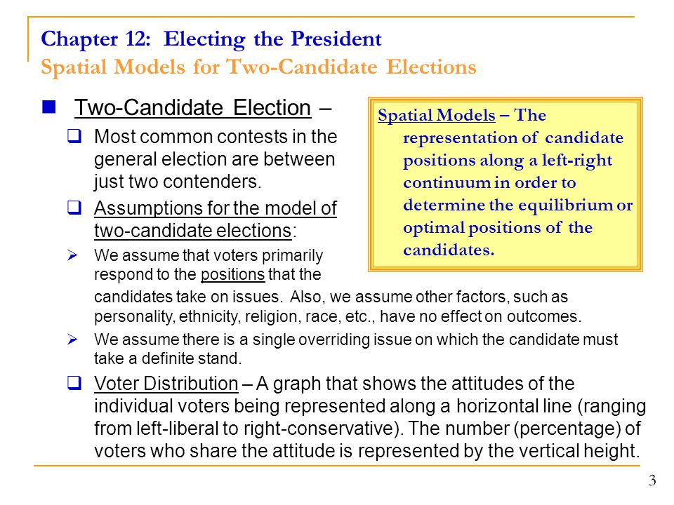 Chapter 12: Electing the President Spatial Models for Two-Candidate Elections Unimodal Distribution – A voter distribution that has one peak (mode) and is symmetric.