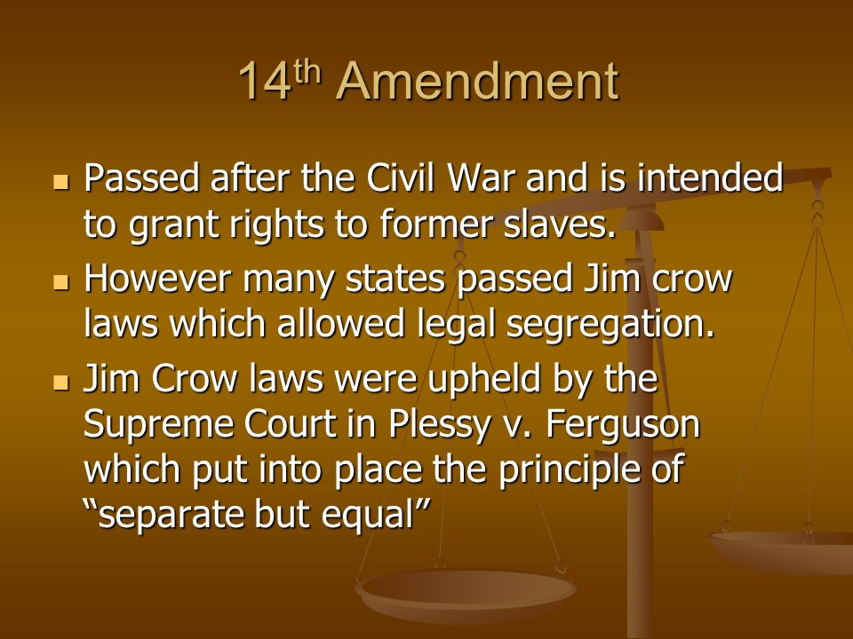 14 th Amendment Passed after the Civil War and is intended to grant rights to former slaves.
