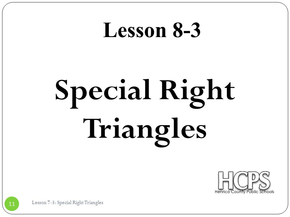 Lesson 8-3 Lesson 7-3: Special Right Triangles 11 Special Right Triangles
