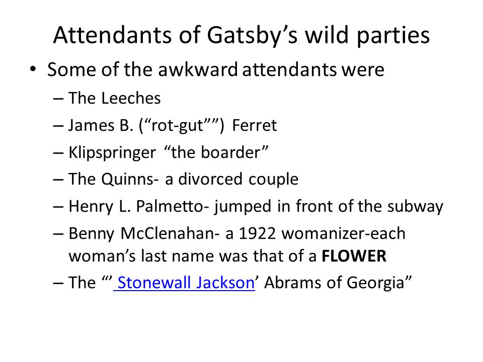 Attendants of Gatsby's wild parties Some of the awkward attendants were – The Leeches – James B.