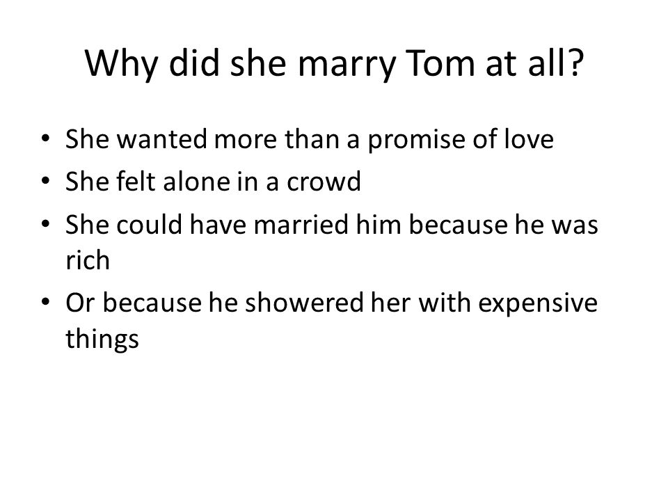Why did she marry Tom at all.