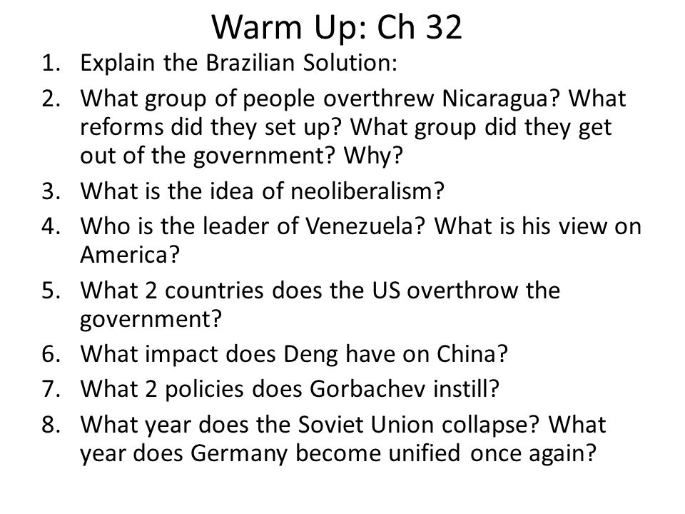 Warm Up: Ch 32 1.Explain the Brazilian Solution: 2.What group of people overthrew Nicaragua? What reforms did they set up? What group did they get out