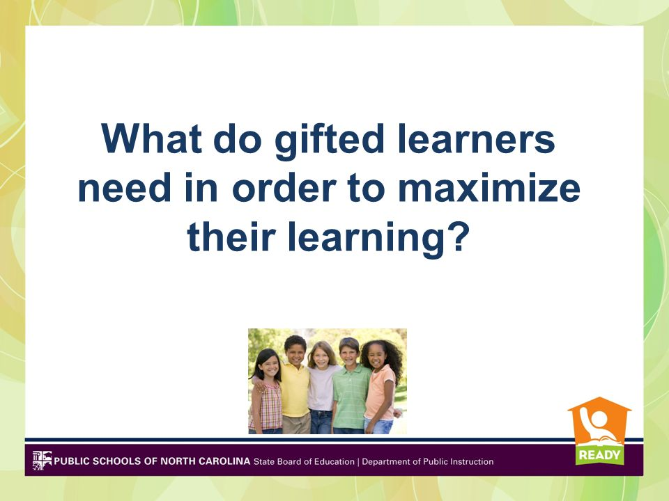 What do gifted learners need in order to maximize their learning