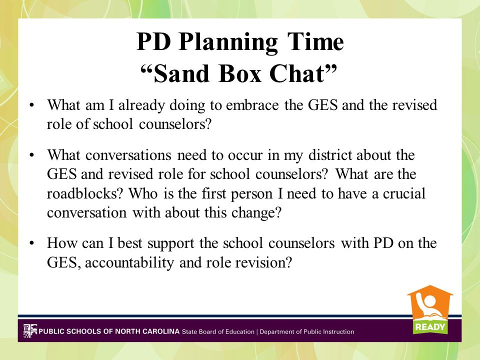 PD Planning Time Sand Box Chat What am I already doing to embrace the GES and the revised role of school counselors.