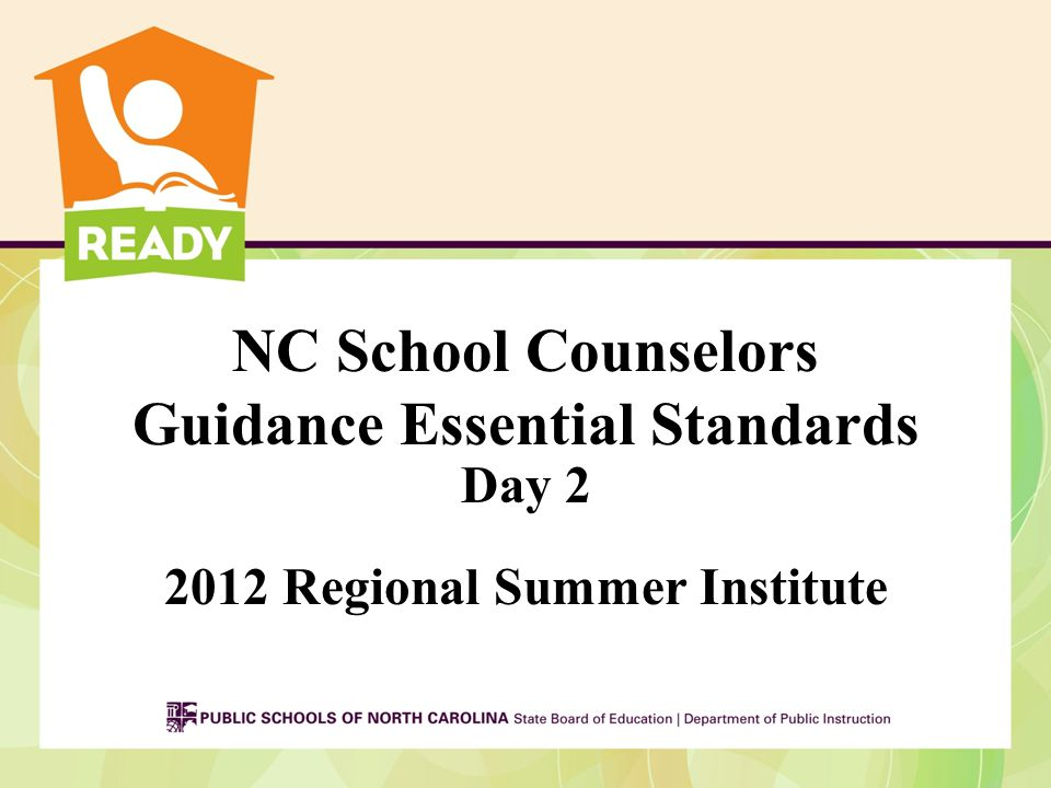 NC School Counselors Guidance Essential Standards Day 2 2012 Regional Summer Institute