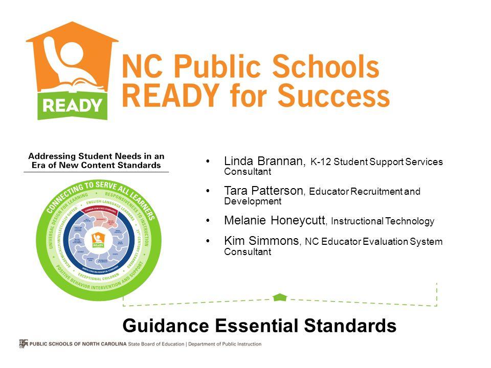 Guidance Essential Standards Linda Brannan, K-12 Student Support Services Consultant Tara Patterson, Educator Recruitment and Development Melanie Hone