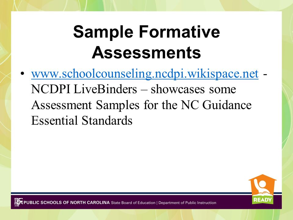 Sample Formative Assessments www.schoolcounseling.ncdpi.wikispace.net - NCDPI LiveBinders – showcases some Assessment Samples for the NC Guidance Essential Standardswww.schoolcounseling.ncdpi.wikispace.net