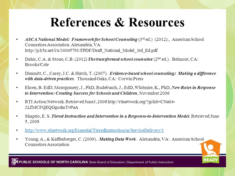 References & Resources ASCA National Model: Framework for School Counseling (3 rd ed.) (2012)., American School Counselors Association. Alexandria, VA