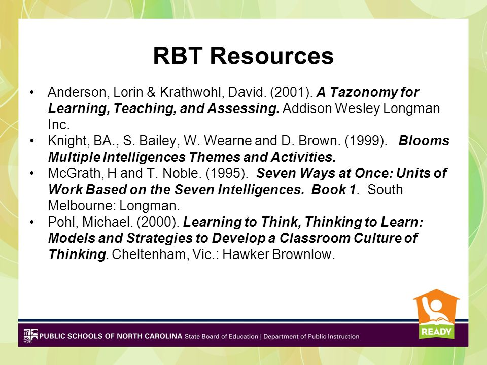 RBT Resources Anderson, Lorin & Krathwohl, David. (2001). A Tazonomy for Learning, Teaching, and Assessing. Addison Wesley Longman Inc. Knight, BA., S
