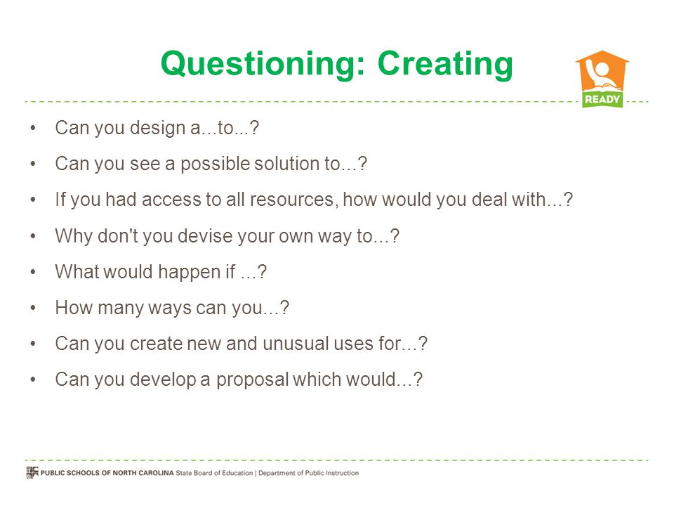 Questioning: Creating Can you design a...to.... Can you see a possible solution to....