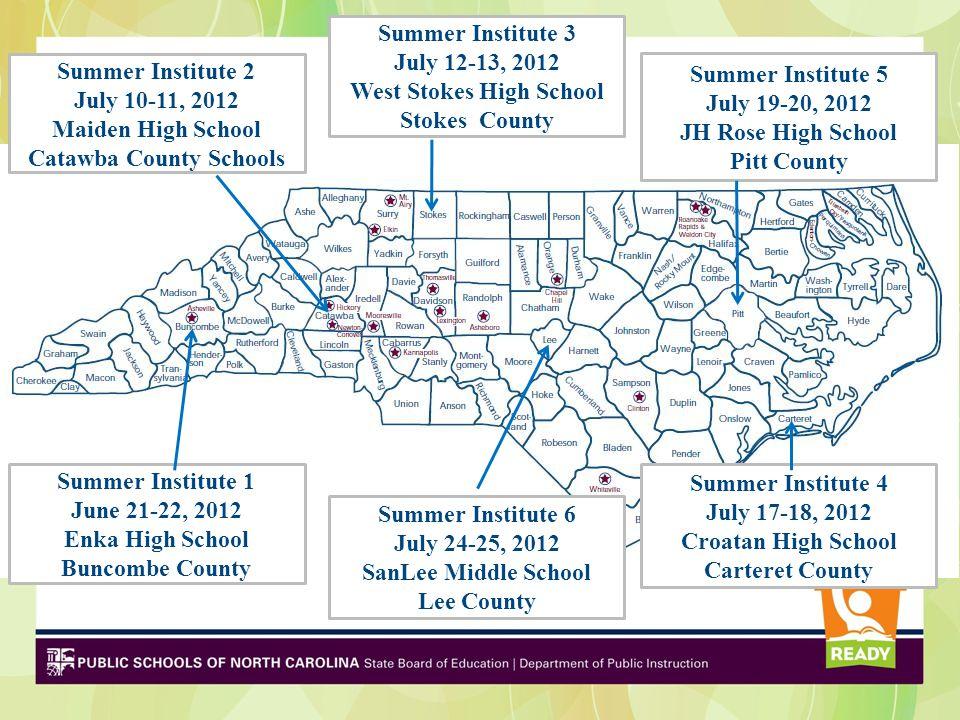 Summer Institute 3 July 12-13, 2012 West Stokes High School Stokes County Summer Institute 5 July 19-20, 2012 JH Rose High School Pitt County Summer I